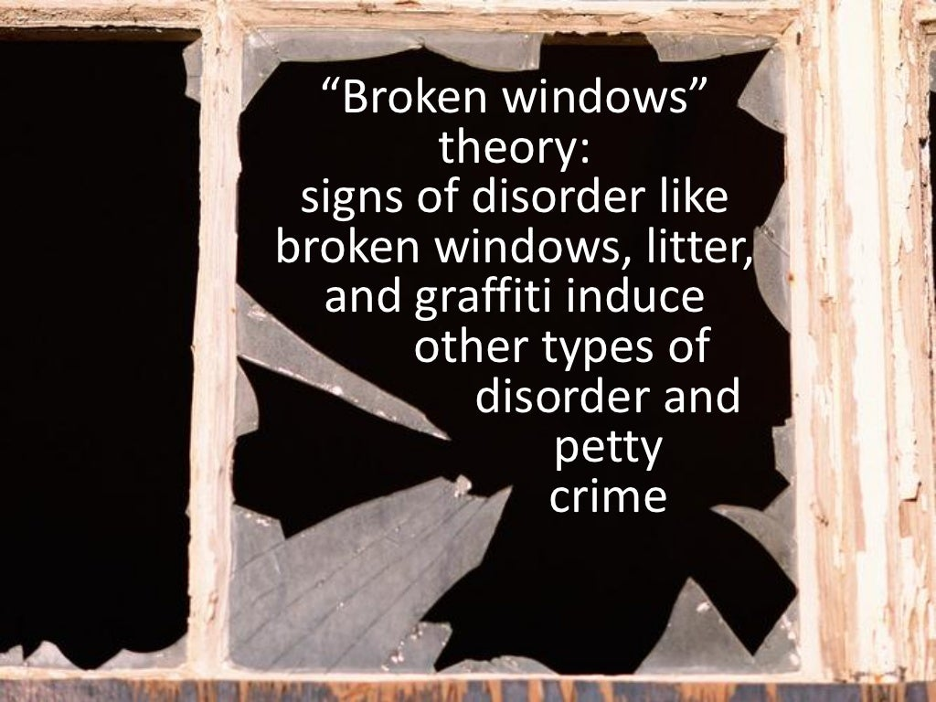 essays on broken windows theory The broken windows theory made everybody happy, and to the casual observer it seemed to explain the remarkable transformation of new york city under mayor rudy giuliani.