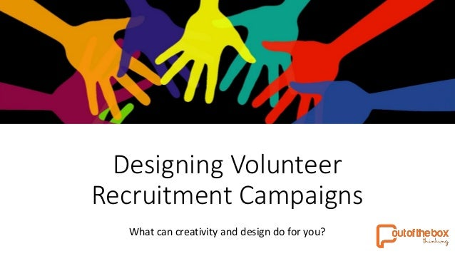 Designing Volunteer Recruitment Campaigns What can creativity and design do for you?
