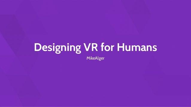 Designing VR for Humans MikeAlger