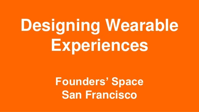 Designing Wearable Experiences Founders' Space San Francisco