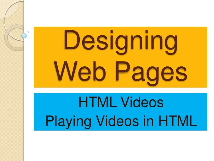 Designing Web Pages     HTML VideosPlaying Videos in HTML