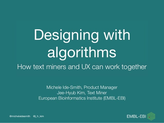 Designing with algorithms How text miners and UX can work together @micheleidesmith @j_h_kim Michele Ide-Smith, Product Ma...