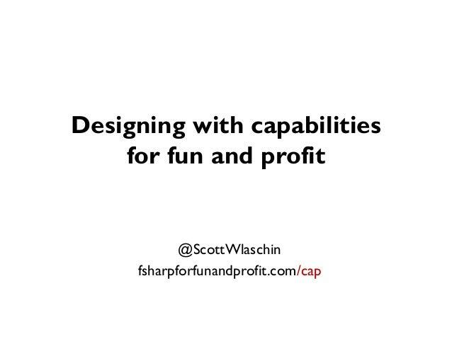Designing with capabilities for fun and profit @ScottWlaschin fsharpforfunandprofit.com/cap