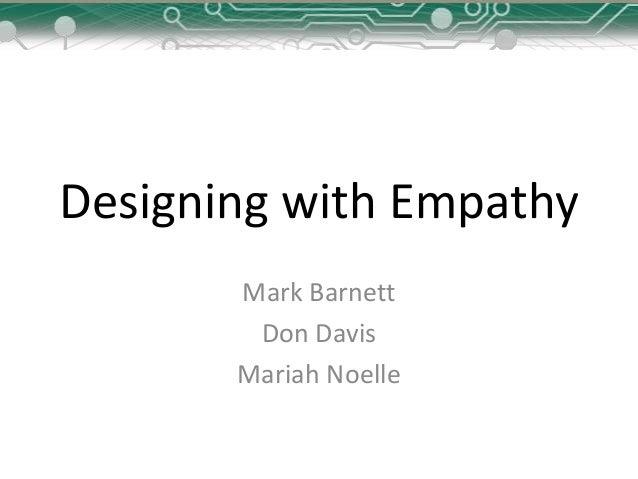 Designing with Empathy Mark Barnett Don Davis Mariah Noelle