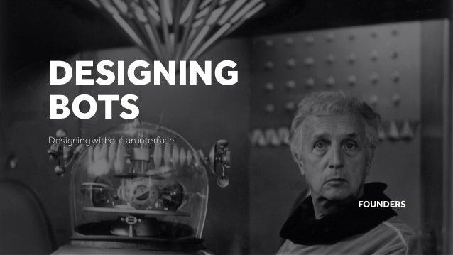 Designing without an interface DESIGNING BOTS