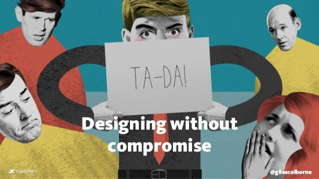 Designing without compromise @gilescolborne