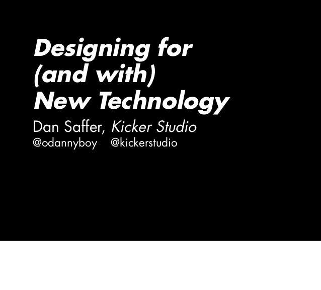 Designing for (and with) New Technology Dan Saffer, Kicker Studio @odannyboy @kickerstudio