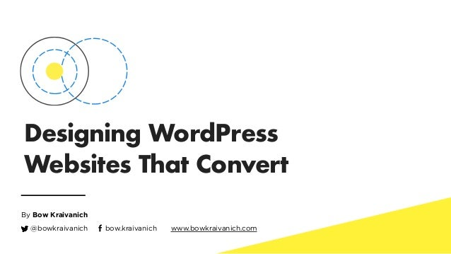 Designing WordPress Websites That Convert By Bow Kraivanich bow.kraivanich www.bowkraivanich.com@bowkraivanich