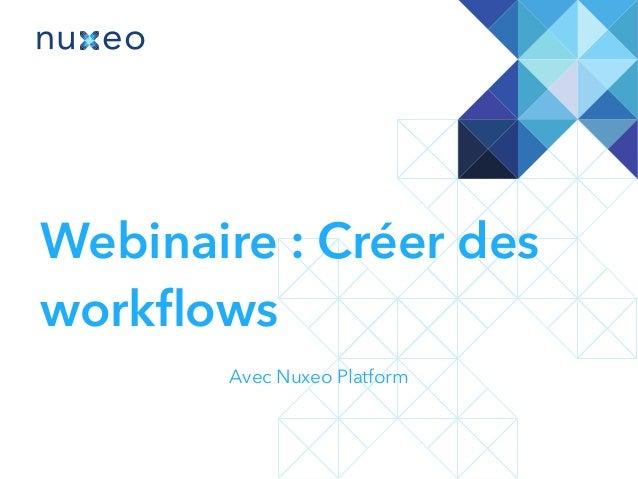Webinaire : Créer des workflows Avec Nuxeo Platform
