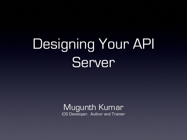 Designing Your API     Server    Mugunth Kumar    iOS Developer, Author and Trainer