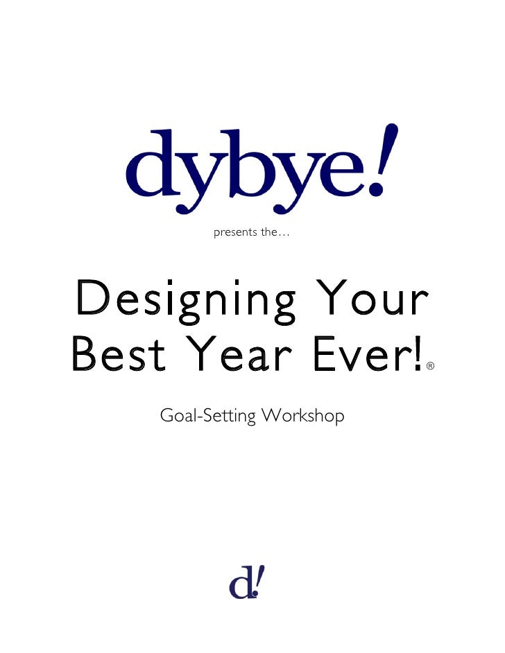 presents the…Designing YourBest Year Ever!            ®   Goal-Setting Workshop