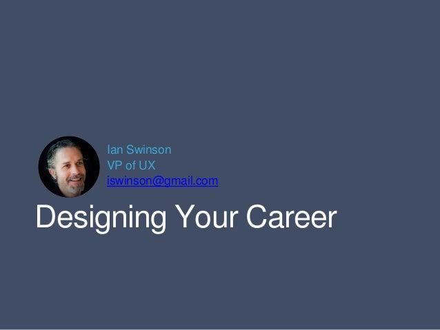 Ian Swinson  VP of UX  iswinson@gmail.com  Designing Your Career