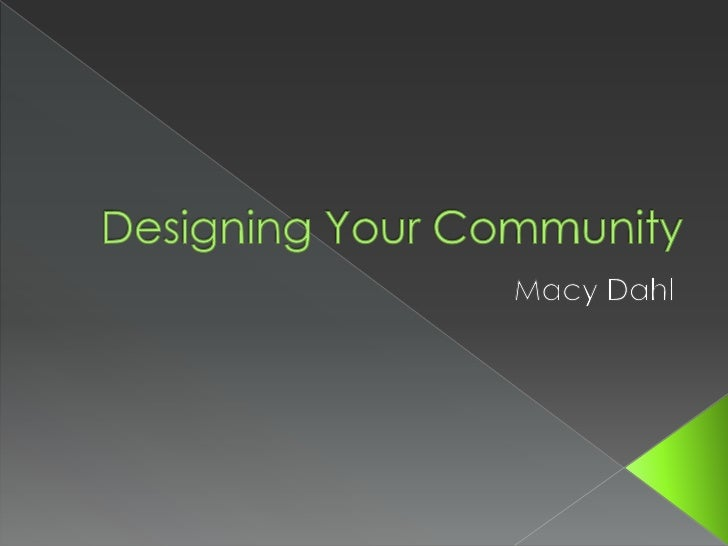 Designing Your Community<br />Macy Dahl<br />