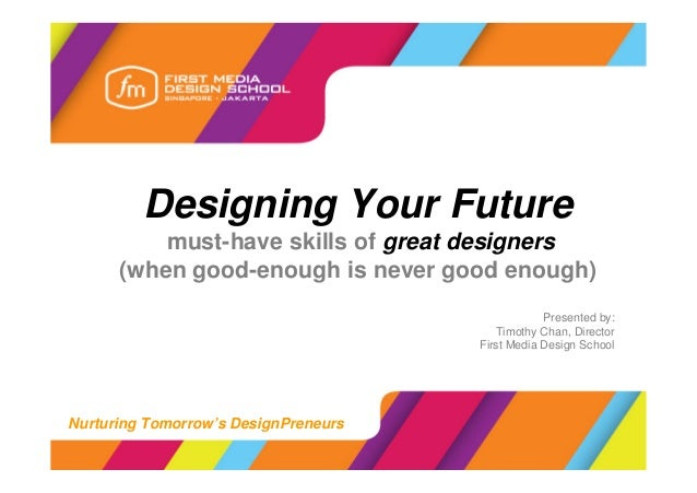 Designing Your Future          must-have skills of great designers      (when good-enough is never good enough)           ...