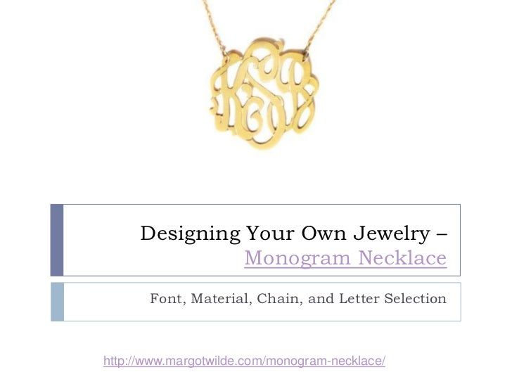 Designing Your Own Jewelry –               Monogram Necklace       Font, Material, Chain, and Letter Selectionhttp://www.m...