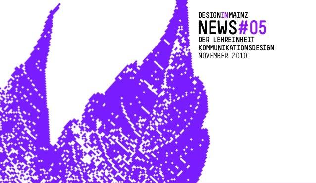 DESIGNINMAINZ NEWS#05DER LEHREINHEIT KOMMUNIKATIONSDESIGN NOVEMBER 2010