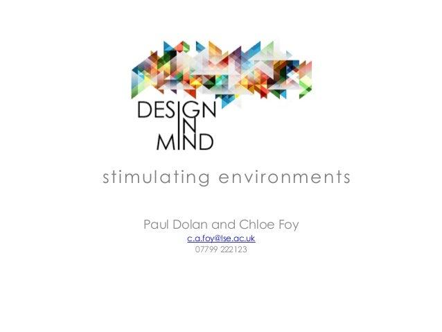 stimulating environments Paul Dolan and Chloe Foy c.a.foy@lse.ac.uk 07799 222123