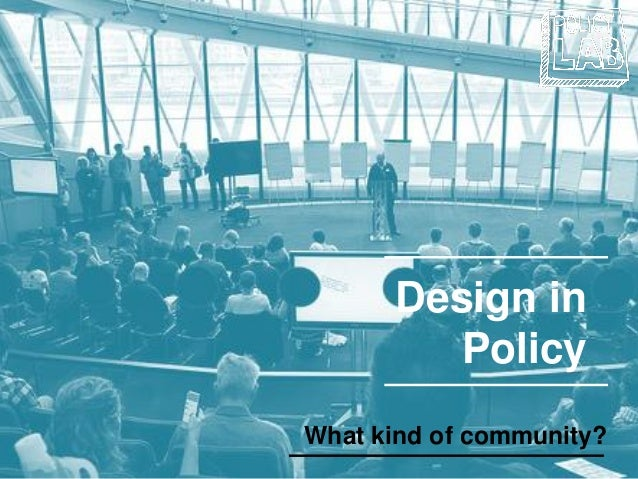 Design in Policy What kind of community?