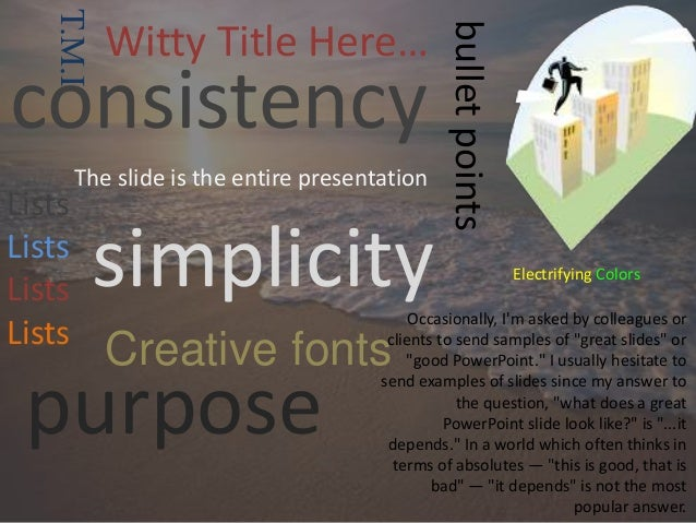 purpose simplicity consistency bulletpoints Lists Lists Lists Lists Occasionally, I'm asked by colleagues or clients to se...