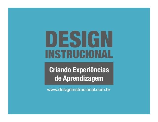 DESIGN INSTRUCIONAL Criando Experiências de Aprendizagem www.designinstrucional.com.br!
