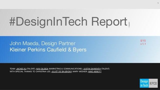 #DesignInTech Report John Maeda, Design Partner Kleiner Perkins Caufield & Byers 1 TEAM: JACKIE XU (TALENT), AVIV GILBOA (M...