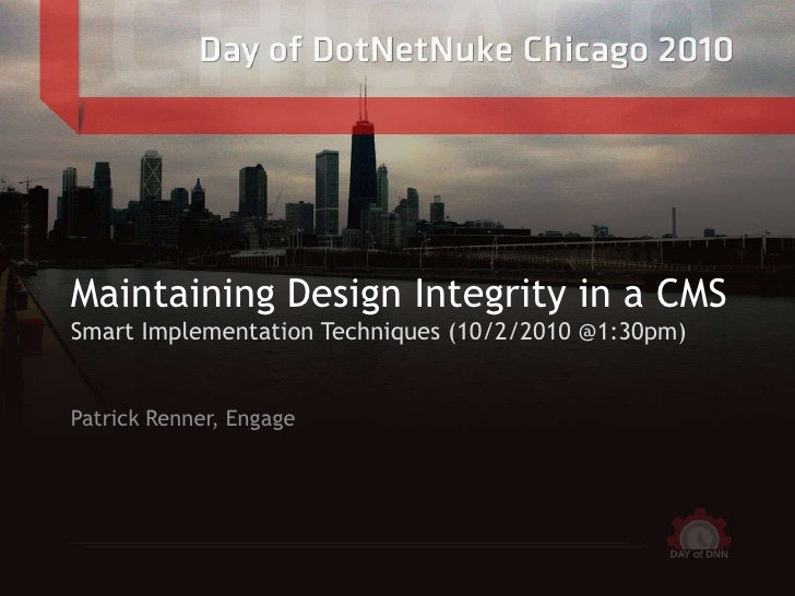 Maintaining Design Integrity in a CMSSmart Implementation Techniques (10/2/2010 @1:30pm)<br />Patrick Renner, Engage<br />
