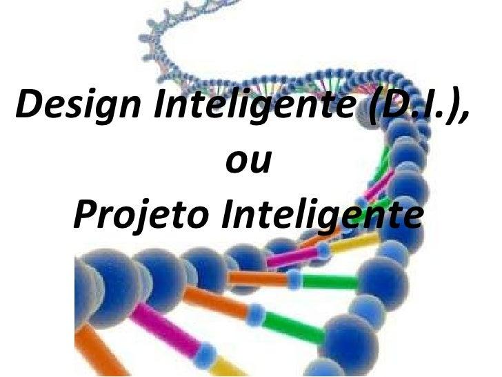 Design Inteligente (D.I.),  ou Projeto Inteligente