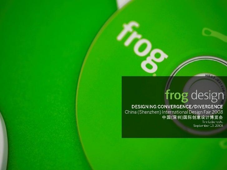 中国 深圳 国际创意设计博览会     © 2007 frog design. Confidential and Proprietary.