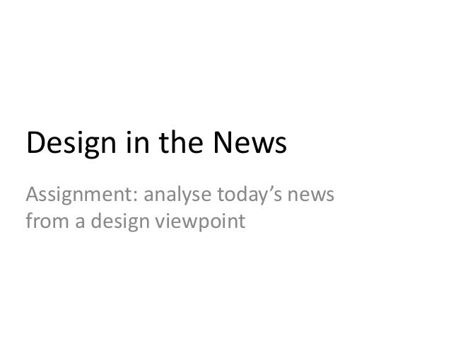 Design in the NewsAssignment: analyse today's newsfrom a design viewpoint