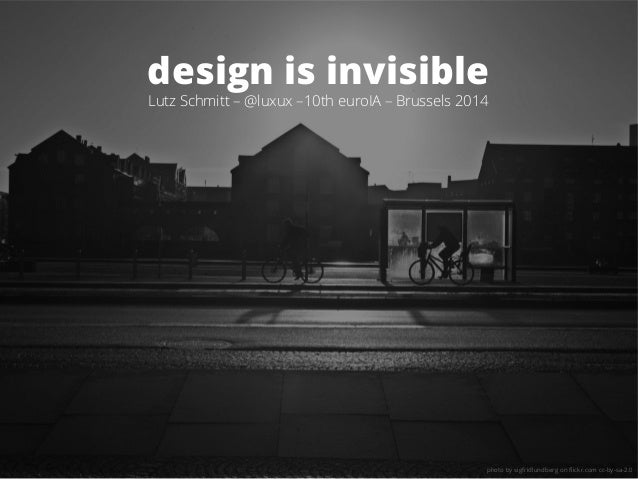 design is invisible Lutz Schmitt – @luxux –10th euroIA – Brussels 2014 photo by sigfridlundberg on flickr.com cc-by-sa-2.0