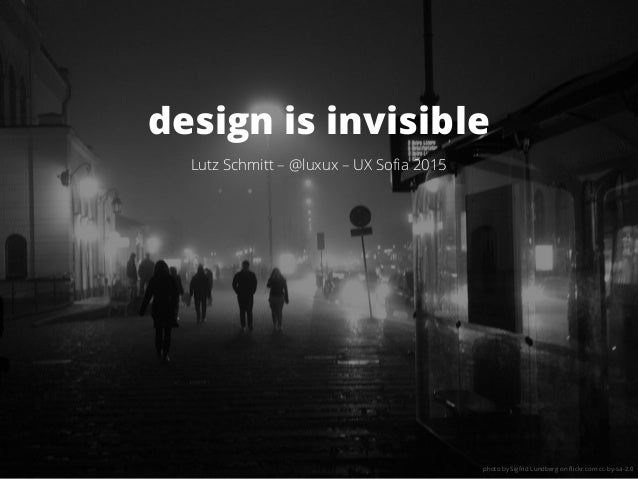 design is invisible Lutz Schmitt – @luxux – UX Sofia 2015 photo by Sigfrid Lundberg on flickr.com cc-by-sa-2.0