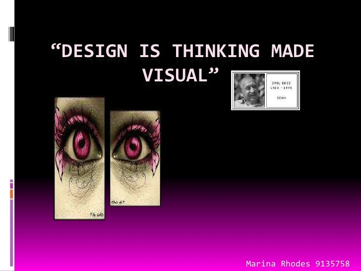 """Design is thinking made visual""(<br />Marina Rhodes  9135758<br />Marina Rhodes 9135758<br />"
