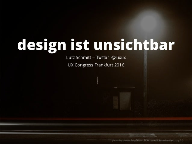 Lutz Schmitt – Twitter @luxux UX Congress Frankfurt 2016 design ist unsichtbar photo by Martin Brigden on flickr.com– lice...