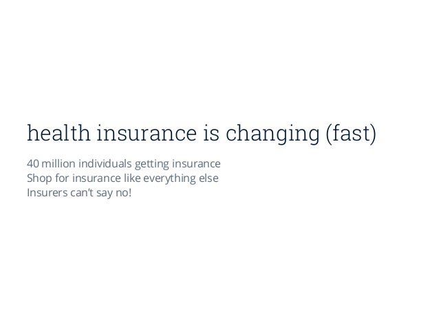 health insurance is changing (fast) 40 million individuals getting insurance Shop for insurance like everything else Insur...