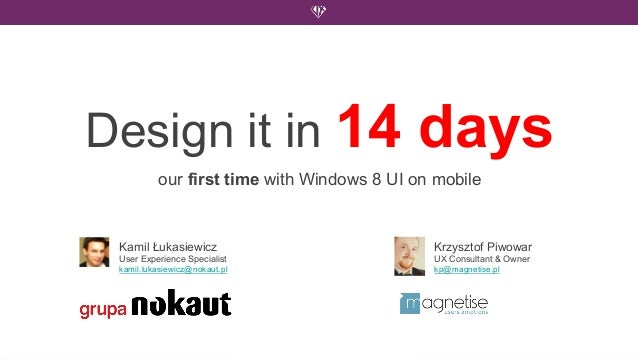 Design it in 14                            days          our first time with Windows 8 UI on mobile Kamil Łukasiewicz     ...