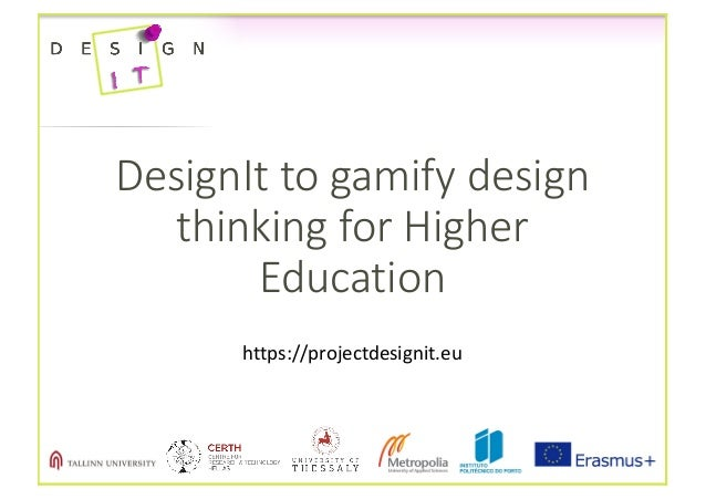 DesignIt to	gamify	design	 thinking	for	Higher	 Education https://projectdesignit.eu
