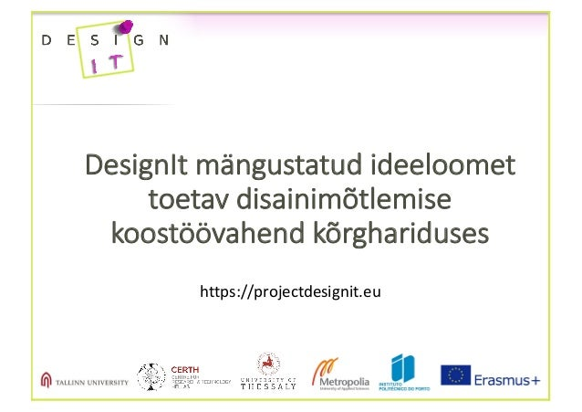 DesignIt mängustatud ideeloomet toetav disainimõtlemise koostöövahend kõrghariduses https://projectdesignit.eu