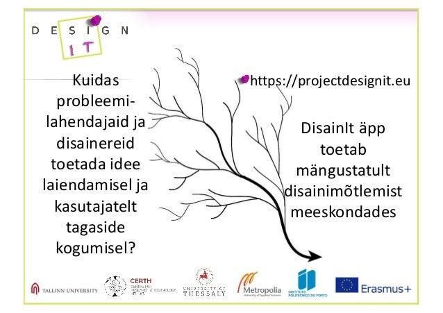 Kuidas probleemi- lahendajaid ja disainereid toetada idee laiendamisel ja kasutajatelt tagaside kogumisel? DisainIt äp...