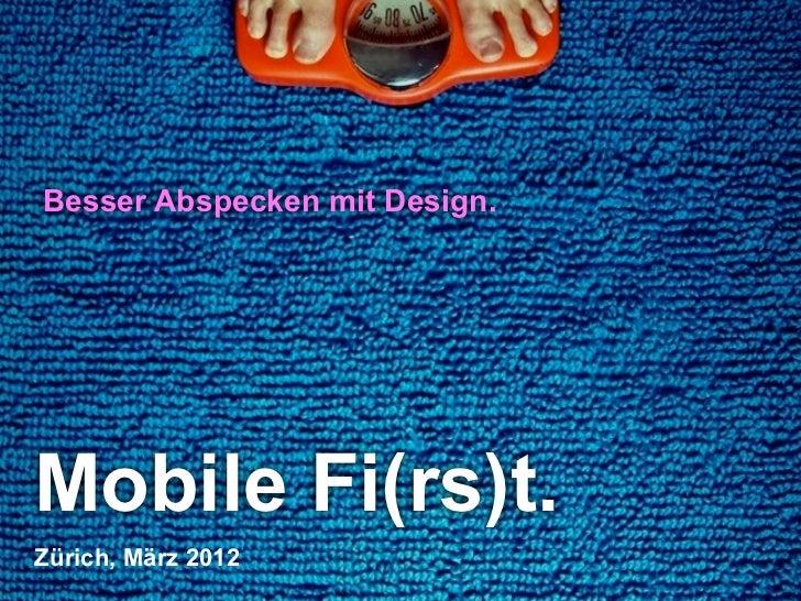 Besser Abspecken mit Design.Mobile Fi(rs)t.Zürich, März 20121                                  Denken. Präsentieren. Umset...