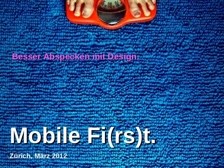 Besser Abspecken mit Design.Mobile Fi(rs)t.Zürich, März 20121                                   Denken. Präsentieren. Umse...
