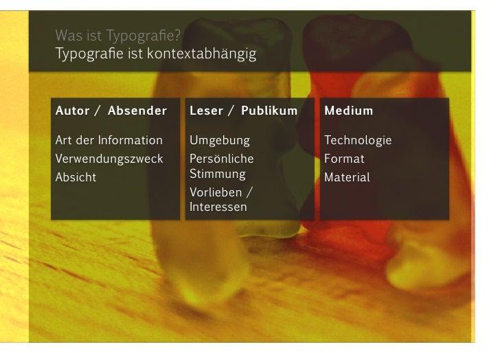 Was ist Typografie?Typografie ist kontextabhängig<br />Medium<br />Technologie<br />Format<br />Material<br />Leser / Publ...