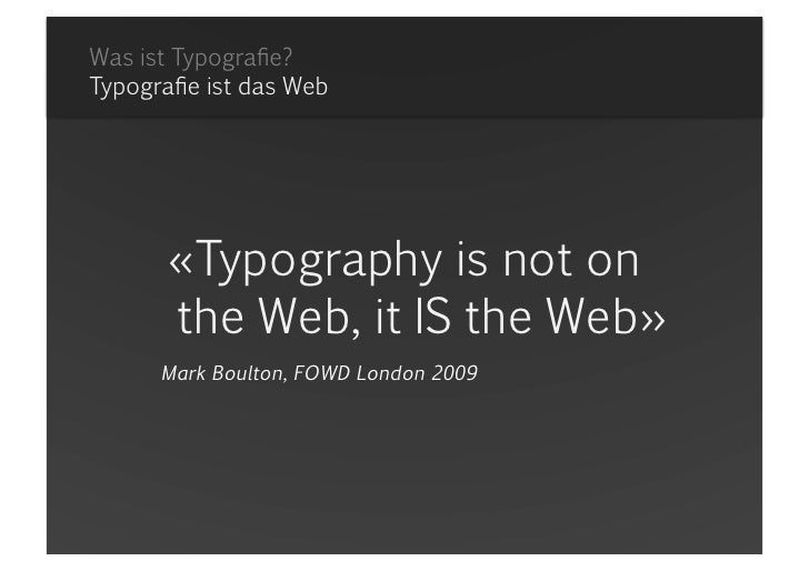 Was ist Typografie?Typografie ist das Web<br />«Typographyisnot on the Web, it IS the Web»<br />Mark Boulton, FOWD London ...