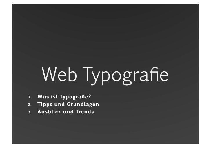 Web Typografie<br />Was ist Typografie?<br />Tipps und Grundlagen<br />Ausblick und Trends<br />