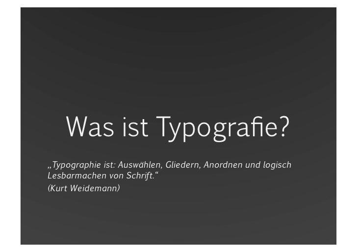 """Was ist Typografie?<br />""""Typographie ist: Auswählen, Gliedern, Anordnen und logisch Lesbarmachen von Schrift.""""<br />(Kurt..."""