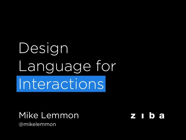 DesignLanguage forInteractionsMike Lemmon@mikelemmon