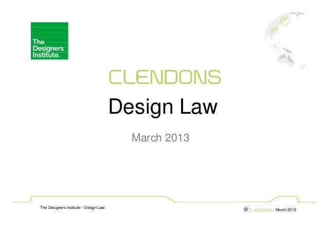 Design Law                                         March 2013The Designers Institute – Design Law                  ©   Mar...