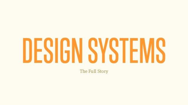 DESIGNSYSTEMSThe Full Story