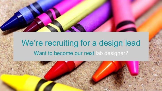 We're recruiting for a design lead Want to become our next lab designer?
