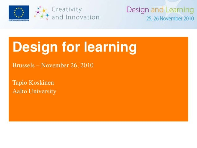 Design for learning Brussels – November 26, 2010 Tapio Koskinen Aalto University