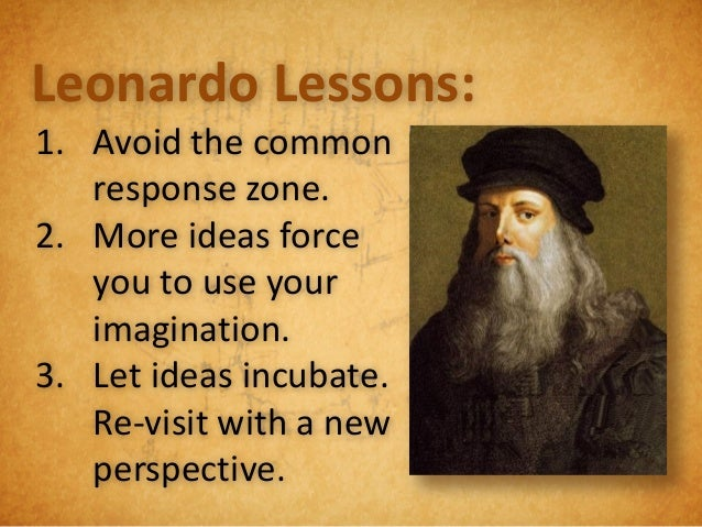 Leonardo Lessons:1. Use positive   judgment first.2. Explore for value   and benefit.3. Avoid the natural   tendency to th...